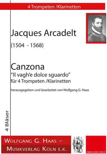 "Arcadelt, Jacques 1504 - 1568 -Canzona ""Il dolce vagh'e sguardo"" for 4 trumpets (clarinets)"