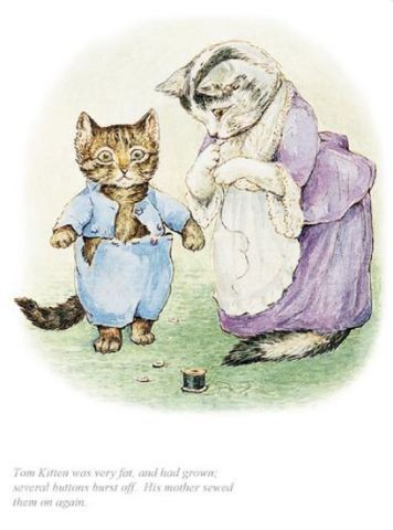 """Tom Kitten was very fat, and had grown"" by Beatrix Potter"