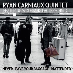 Ryan Carniaux Quintet: Never Leave Your Baggage Unattended