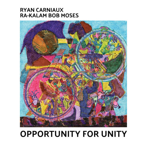 Ryan Carniaux & Ra-Kalam Bob Moses - Opportunity For Unity