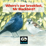 Where's our Breakfast, Mr Blackbird?