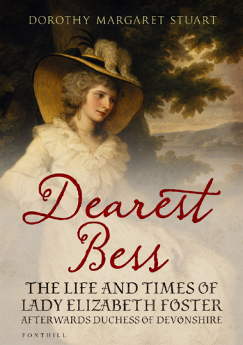Dearest Bess: The Live and Times of Lady Elizabeth Foster