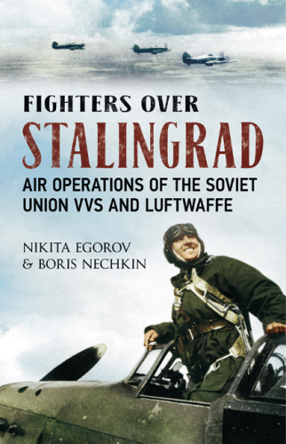 Fighters over Stalingrad: Air Operations of the Soviet VVS and the Luftwaffe