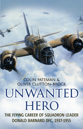Unwanted Hero: The Flying Career of Squadron Leader Donald Barnard DFC, 1937-1955