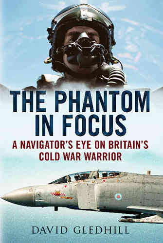 The Phantom in Focus: A Navigator's Eye on Britain's Cold War Warrior