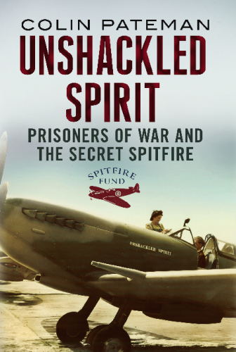 Unshackled Spirit: Prisoners of War and The Secret Spitfire