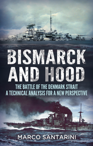 Bismarck and Hood: The Battle of the Denmark Strait – A Technical Analysis for a New Perspective