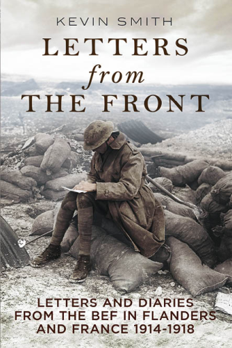 Letters from the Front: Letters and Diaries from the British Expeditionary Forces...