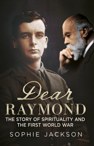 Dear Raymond: The Story of Spirituality and the First World War