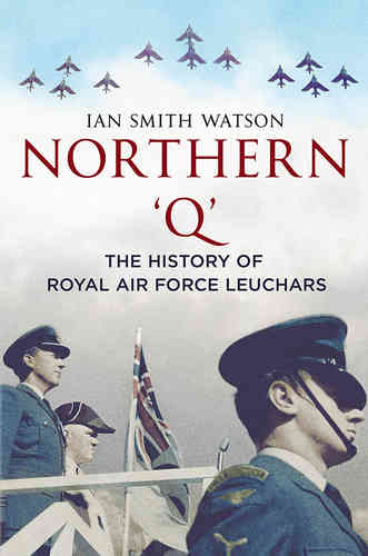 Northern 'Q' - The History of Royal Air Force, Leuchars