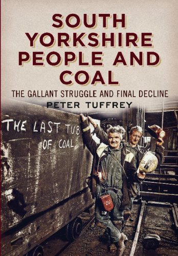 South Yorkshire People and Coal: The Gallant Struggle and Final Decline