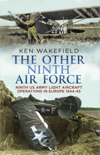 The Other Ninth Air Force: Ninth US Army Light Aircraft Operations in Europe