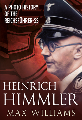 Heinrich Himmler: A Photo History of the Reichsführer-SS