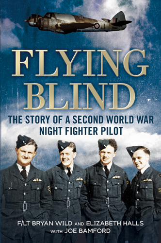 Flying Blind: The Story of a Second World War Night Fighter Pilot