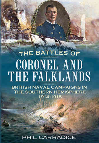 The Battles of Coronel and the Falklands: British Naval Campaigns in the Southern Hemisphere 1914-19