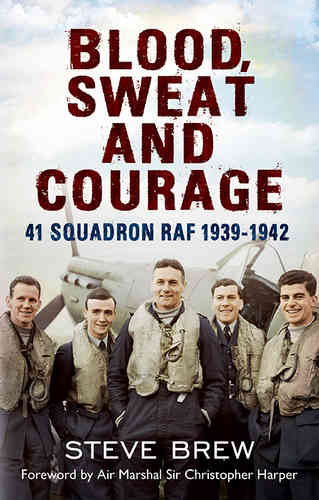 Blood, Sweat and Courage: 41 Squadron RAF, 1939-1942