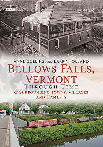 Bellows Falls, Vermont Through Time & Surrounding Towns, Villages and Hamlets