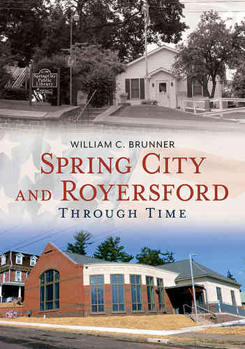 Spring City and Royersford Through Time