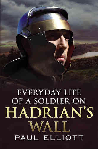 Everyday Life of a Soldier on Hadrian's Wall