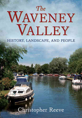 The Waveney: Valley History, Landscape and People