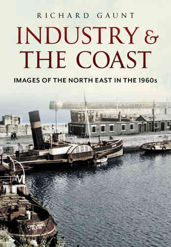 Industry & The Coast: Images of the North-East in the 1960s