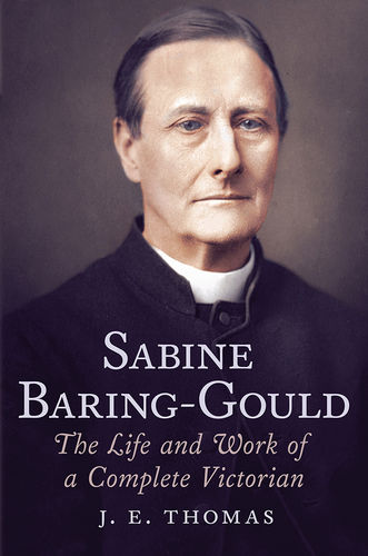 Sabine Baring-Gould: The Life and Work of a Complete Victorian