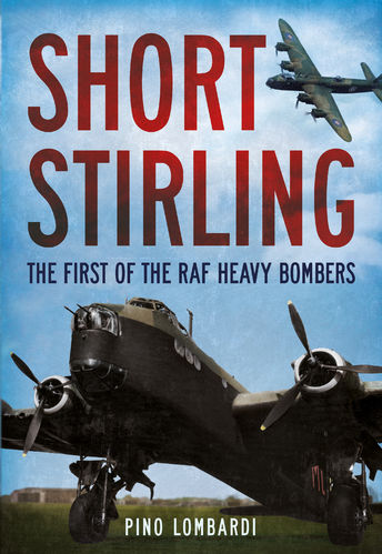 Short Stirling: The First of the RAF Heavy Bombers