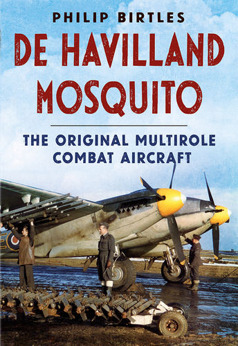 De Havilland Mosquito: The Original Multirole Combat Aircraft