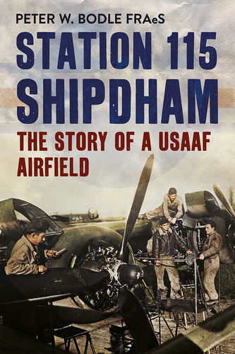 Station 115 Shipdham: The Story of a USAF Airfield