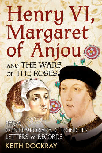 Henry VI, Margaret of Anjou and the War of the Roses: From Contemporary Chronicles, Letters...