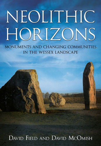 Neolithic Horizons: Changing Communities in the Wessex Landscape