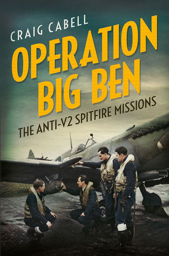 Operation Big Ben: The Anti-V2 Spitfire Missions