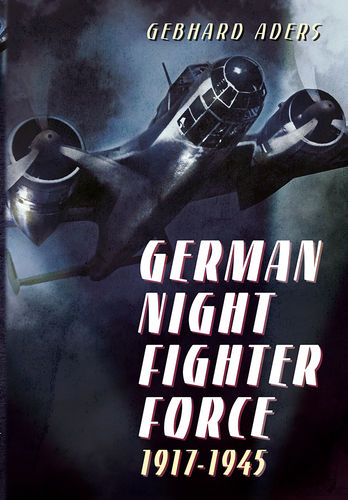 German Night Fighter Force 1917-1945