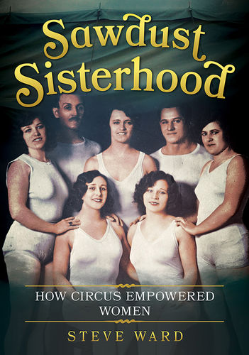 Sawdust Sisterhood: How Circus Empowered Women
