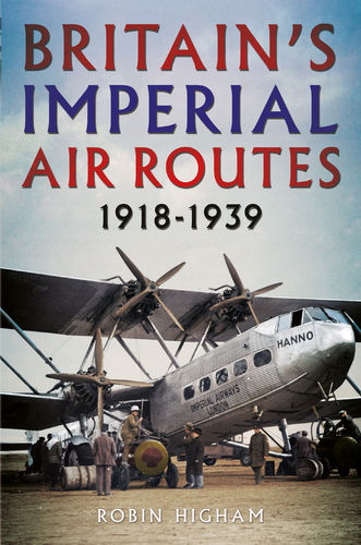 Britain's Imperial Air Routes 1918-1939