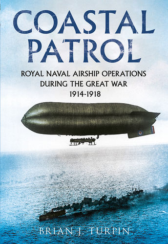 Coastal Patrol: Royal Navy Airship Operations During the Great War 1914-1918