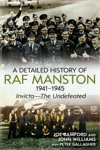 A Detailed History of RAF Manston 1941-1945: Invicta – The Undefeated