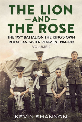 The Lion and the Rose: A Biography of a Great War Battalion – The 1/5th King's Own