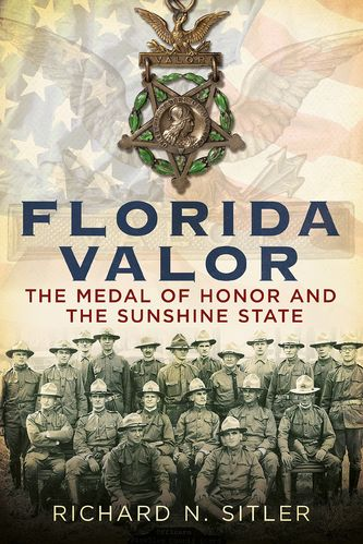 Florida Valor: The Medal of Honor and the Sunshine State