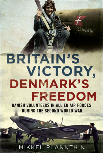 Britain's Victory, Denmark's Freedom: Danish Volunteers in Allied Air Forces During the Second