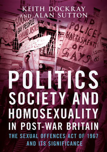 Politics, Society and Homosexuality in Post-War Britain: The Sexual Offences Act of 1967 and ...
