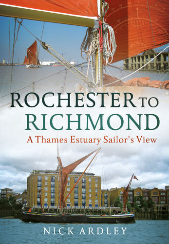 Rochester to Richmond: A Thames Estuary Sailor's View