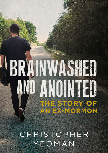 Brainwashed and Anointed: The Story of an Ex-Mormon