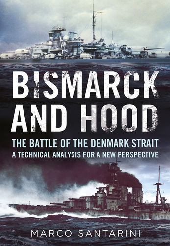 Bismarck and Hood The Battle of the Denmark Strait: A Technical Analysis for a New Perspective