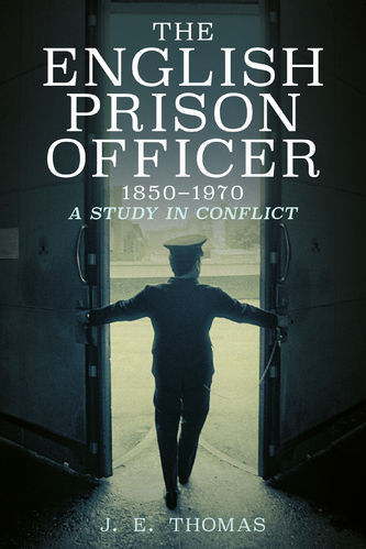The English Prison Officer 1850-1970 – A Study in Conflict
