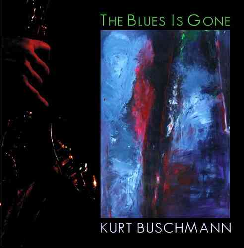 """The Blues Is Gone"" Kurt Buschmann"