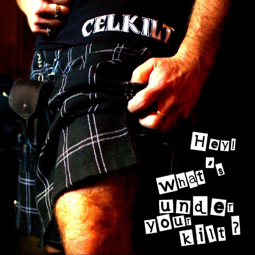 "CD CELKILT ""HEY ! WHAT'S UNDER YOUR KILT ?"""