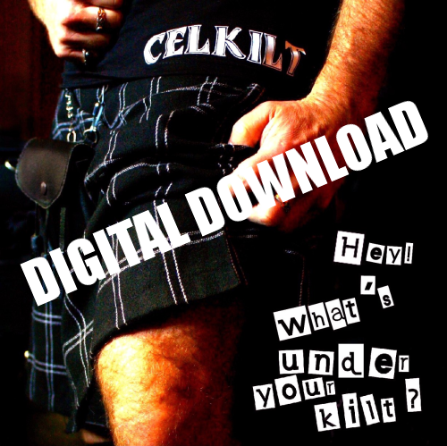 "CELKILT ""Hey What's Under your kilt ?"" DIGITAL DOWNLOAD mp3 256 K"