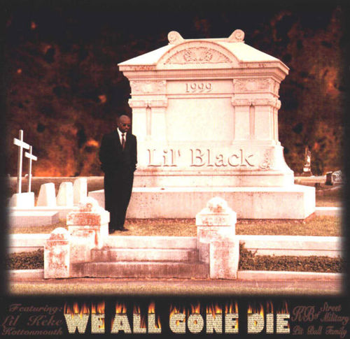 "LIL BLACK ""WE ALL GONE DIE"" (NEW CD)"