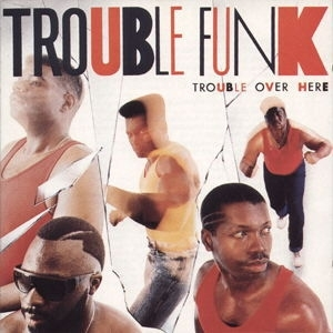 "TROUBLE FUNK ""TROUBLE OVER HERE"" (CD)"